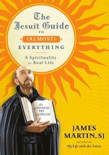 The Jesuit Guide to (Almost) Everything, by Fr. James Martin